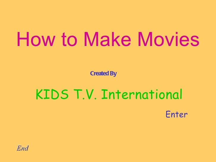 How to Make Movies Created By KIDS T.V. International Enter End
