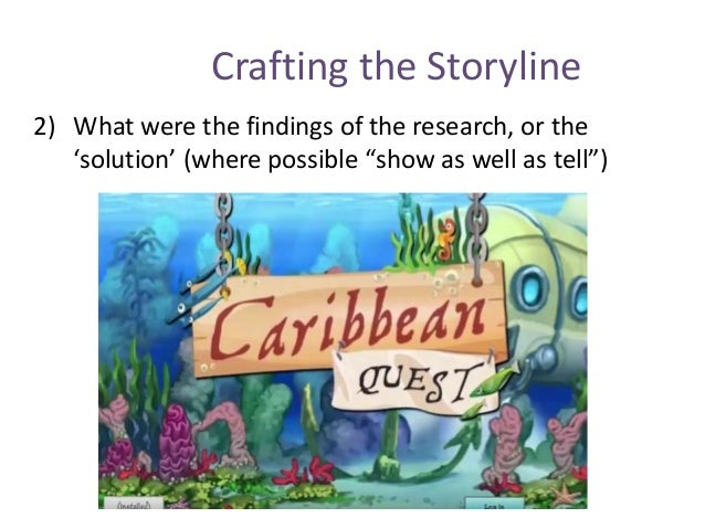 """Crafting the Storyline 2) What were the findings of the research, or the 'solution' (where possible """"show as well as tell"""")"""