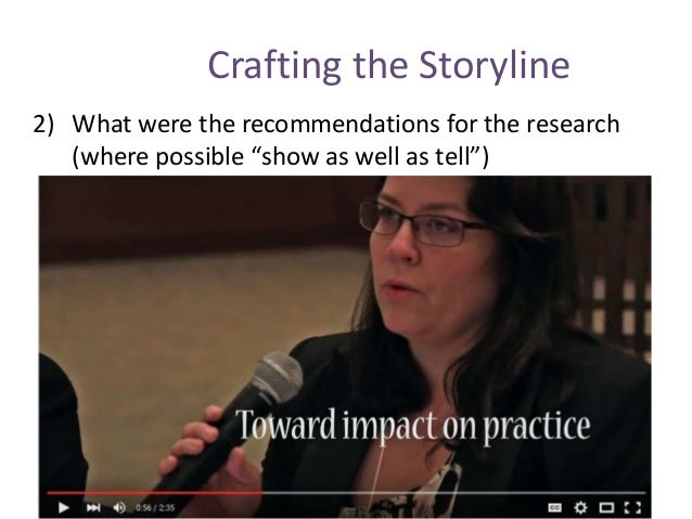 """Crafting the Storyline 2) What were the recommendations for the research (where possible """"show as well as tell"""")"""