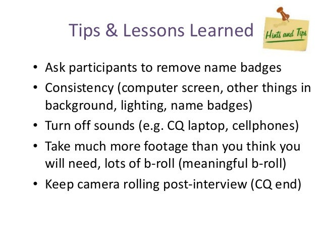 Tips & Lessons Learned • Ask participants to remove name badges • Consistency (computer screen, other things in background...