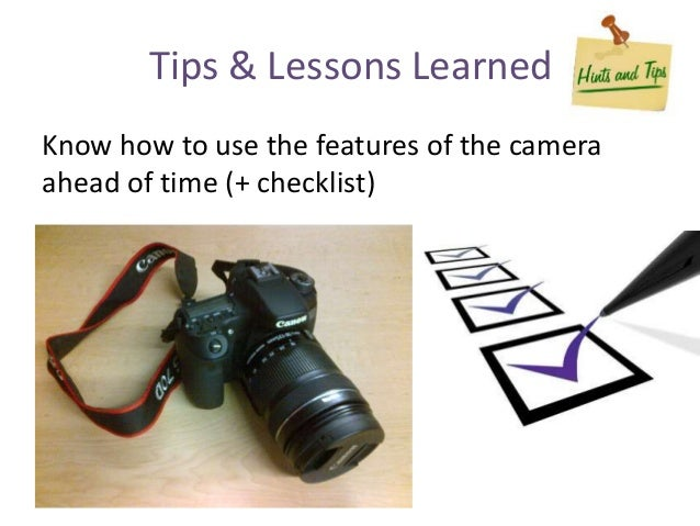 Know how to use the features of the camera ahead of time (+ checklist) Tips & Lessons Learned
