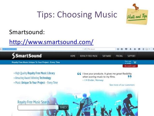 Tips: Choosing Music Smartsound: http://www.smartsound.com/