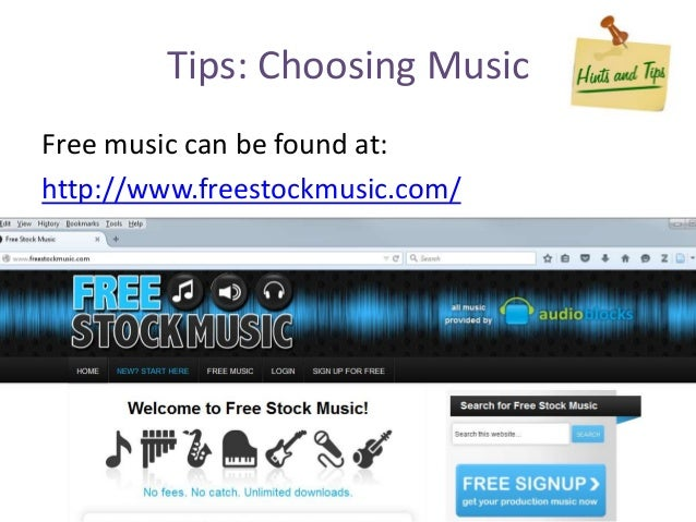 Tips: Choosing Music Free music can be found at: http://www.freestockmusic.com/