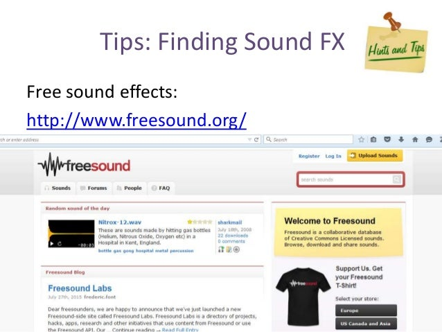 Tips: Finding Sound FX Free sound effects: http://www.freesound.org/