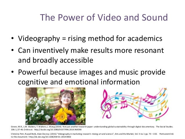 The Power of Video and Sound • Videography = rising method for academics • Can inventively make results more resonant and ...