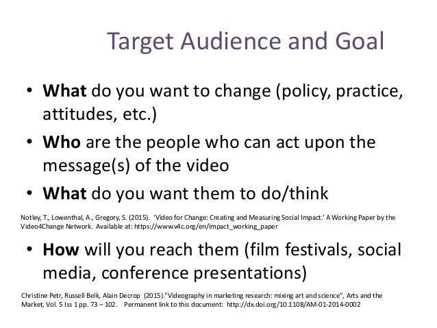 Target Audience and Goal • What do you want to change (policy, practice, attitudes, etc.) • Who are the people who can act...