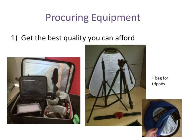 Procuring Equipment 1) Get the best quality you can afford + bag for tripods