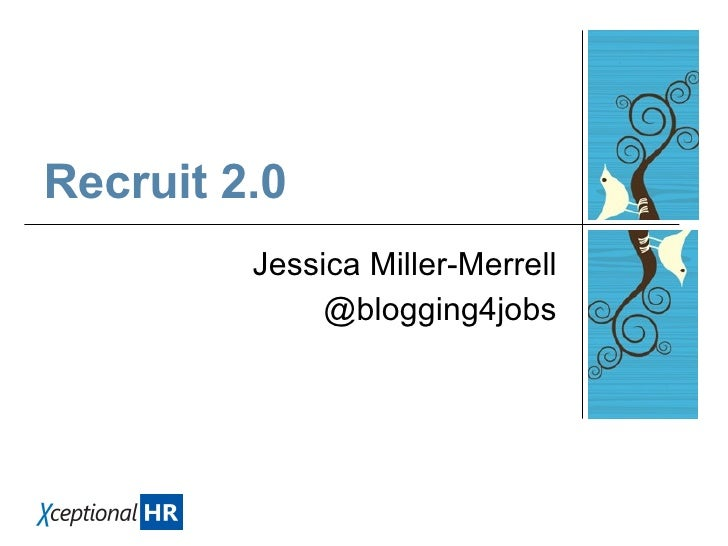 Recruit 2.0 Jessica Miller-Merrell @blogging4jobs