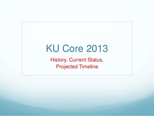 KU Core 2013History, Current Status,  Projected Timeline