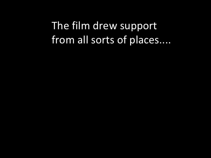 The film drew support from all sorts of places....