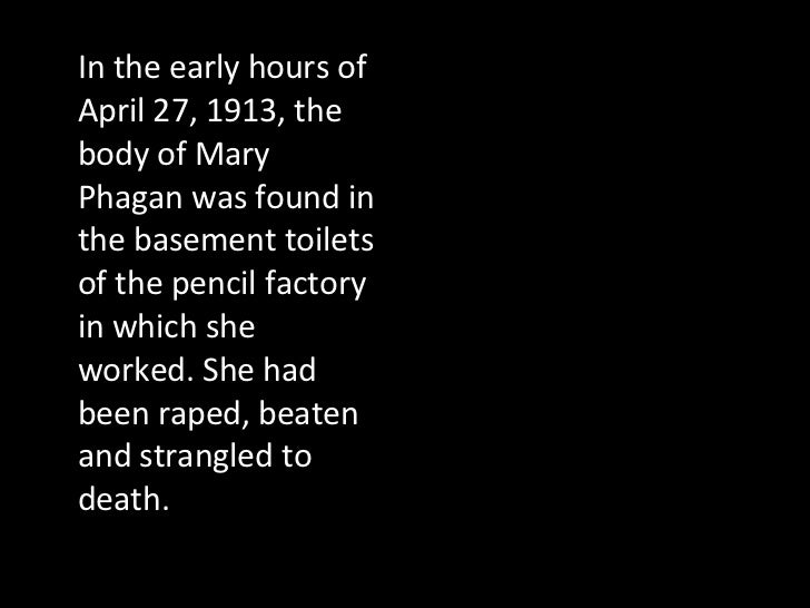 In the early hours of April 27, 1913, the body of Mary Phagan was found in the basement toilets of the pencil factory in w...
