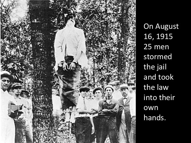 On August 16, 1915 25 men stormed the jail and took the law into their own hands.