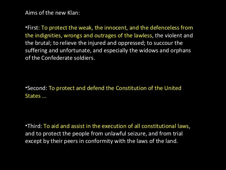 <ul><li>Aims of the new Klan: </li></ul><ul><li>First : To protect the weak, the innocent, and the defenceless from the in...