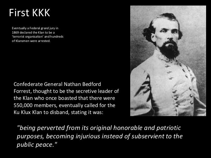 First KKK Eventually a Federal grand jury in 1869 declared the Klan to be a 'terrorist organisation' and hundreds of Klans...