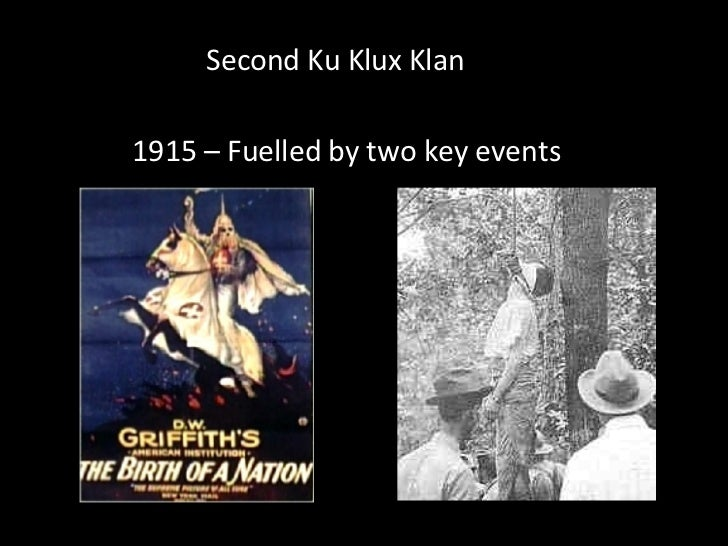 Second Ku Klux Klan 1915 – Fuelled by two key events
