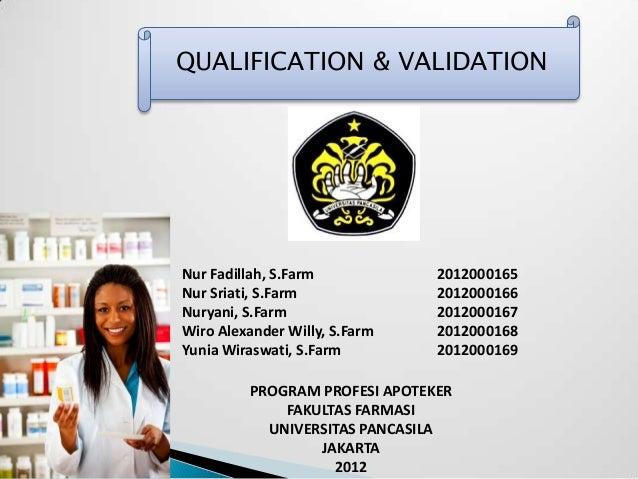 QUALIFICATION & VALIDATIONNur Fadillah, S.Farm           2012000165Nur Sriati, S.Farm             2012000166Nuryani, S.Far...