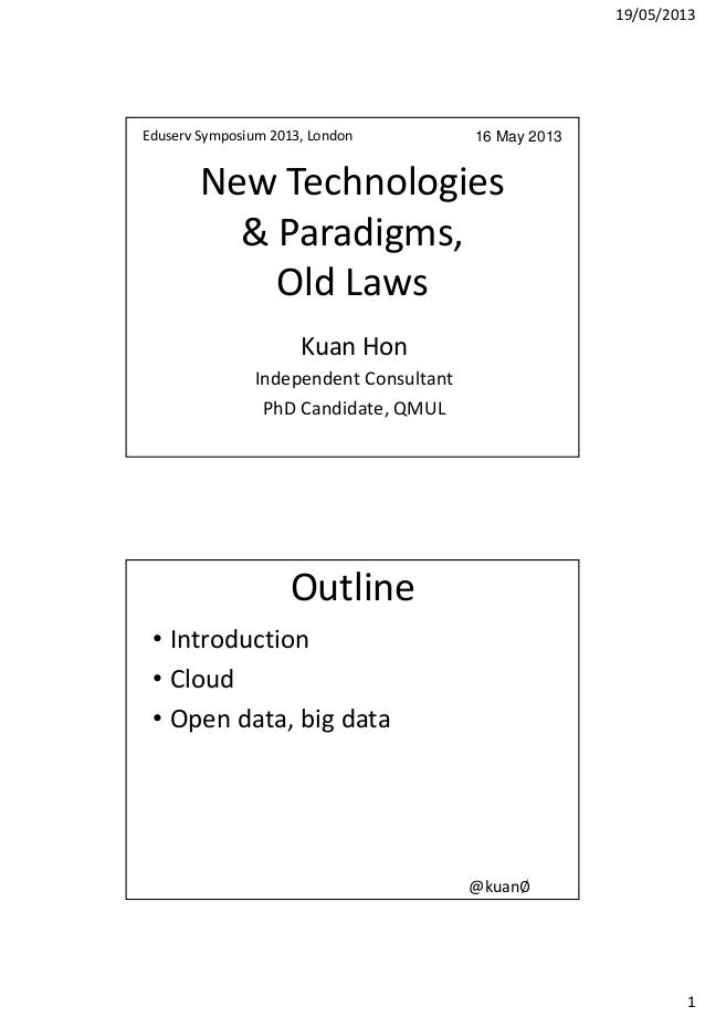 19/05/20131New Technologies& Paradigms,Old LawsKuan HonIndependent ConsultantPhD Candidate, QMULEduserv Symposium 2013, Lo...