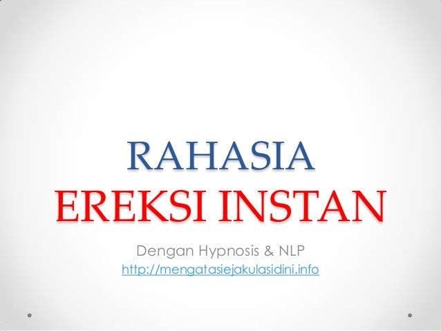 RAHASIAEREKSI INSTAN    Dengan Hypnosis & NLP  http://mengatasiejakulasidini.info