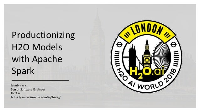 Productionizing H2O Models with Apache Spark Jakub Hava Senior Software Engineer H2O.ai https://www.linkedin.com/in/havaj/