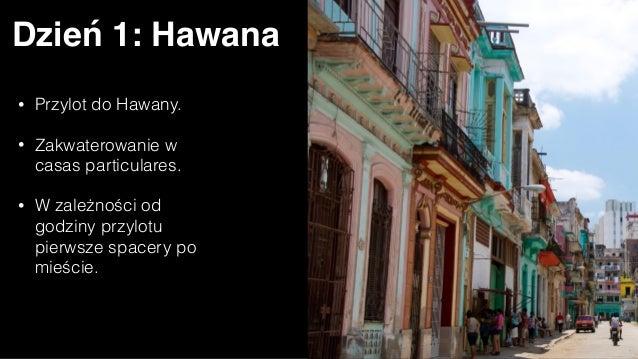 Dzień 1: Hawana • Przylot do Hawany. • Zakwaterowanie w casas particulares. • W zależności od godziny przylotu pierwsze sp...
