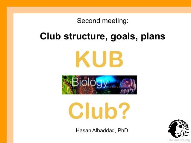 Second meeting: Club structure, goals, plans Hasan Alhaddad, PhD HAGenetics.org