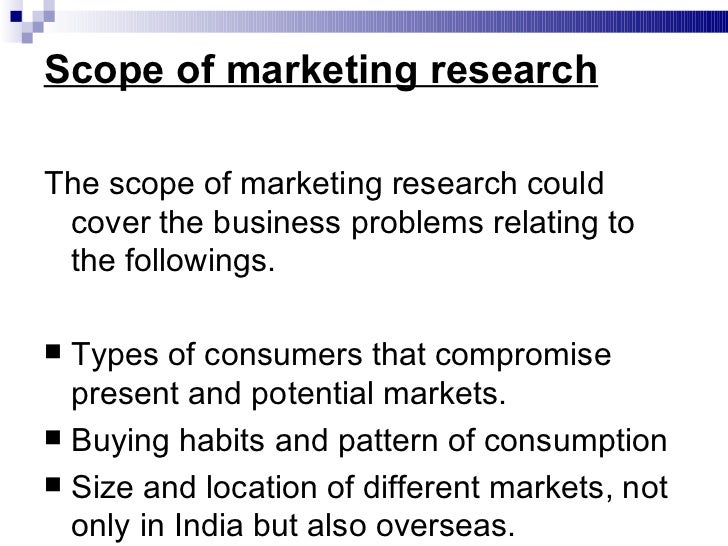 nature scope of marketing research They will create a project plan, define the scope, tools and methodologies to be   work may be stressful and multi-tasking a useful skill, since market research is.