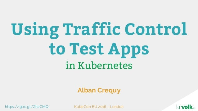 in Kubernetes Alban Crequy Using Traffic Control to Test Apps KubeCon EU 2016 - Londonhttps://goo.gl/Zh2CMQ