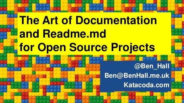 The Art of Documentation and Readme.md for Open Source Projects @Ben_Hall Ben@BenHall.me.uk Katacoda.com
