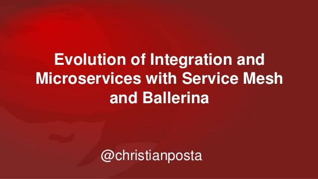 Evolution of Integration and Microservices with Service Mesh and Ballerina @christianposta