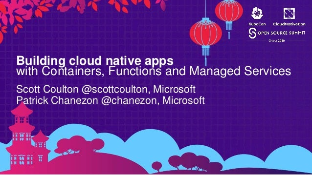 Building cloud native apps with Containers, Functions and Managed Services Scott Coulton @scottcoulton, Microsoft Patrick ...