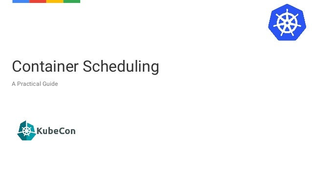 Container Scheduling A Practical Guide