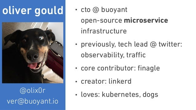 oliver gould • cto @ buoyant open-source microservice infrastructure • previously, tech lead @ twitter: observability, t...