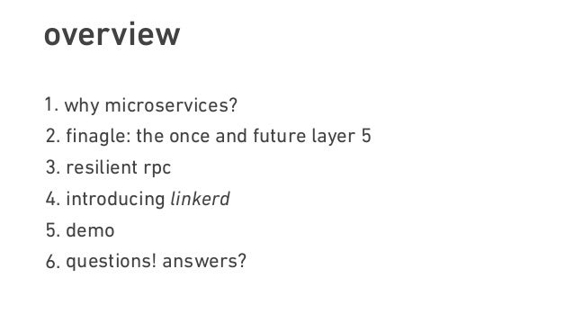 overview 1. why microservices? 2. finagle: the once and future layer 5 3. resilient rpc 4. introducing linkerd 5. demo 6. q...
