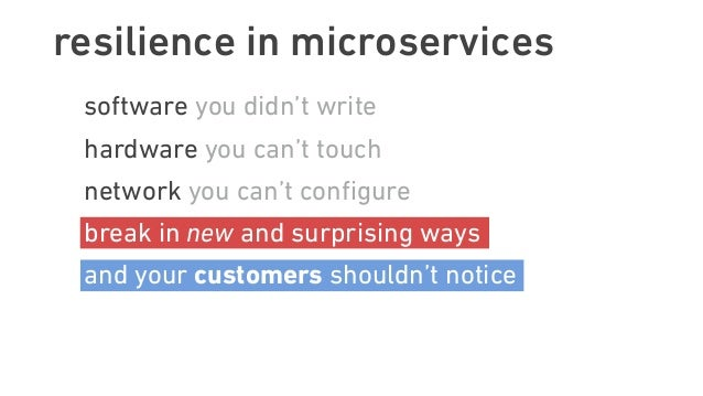 resilience in microservices software you didn't write hardware you can't touch network you can't configure break in new and...