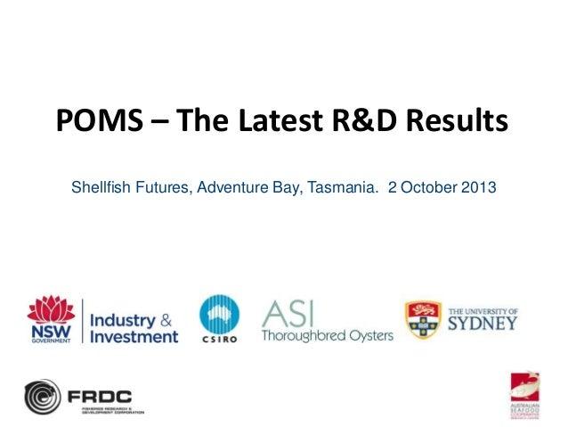 POMS – The Latest R&D Results Shellfish Futures, Adventure Bay, Tasmania. 2 October 2013
