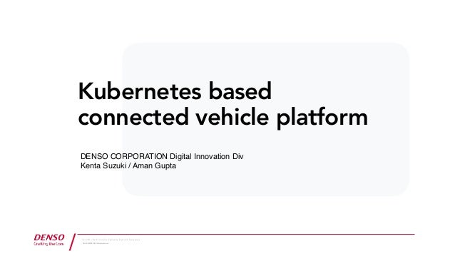 June 2020 / Digital Innovation, Engineering Research & Development ゥ DENSO CORPORATION All Rights Reserved. Kubernetes bas...