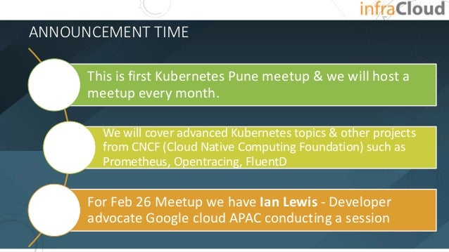 ANNOUNCEMENT TIME This is first Kubernetes Pune meetup & we will host a meetup every month. We will cover advanced Kuberne...