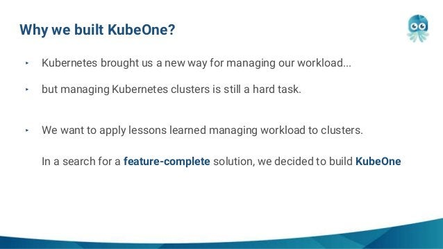 ‣ Kubernetes brought us a new way for managing our workload... ‣ but managing Kubernetes clusters is still a hard task. ‣ ...