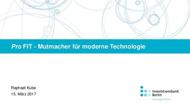 Raphael Kube Pro FIT - Mutmacher für moderne Technologie 15. März 2017
