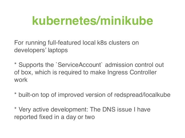 kubernetes/minikube For running full-featured local k8s clusters on developers' laptops * Supports the `ServiceAccount` ad...