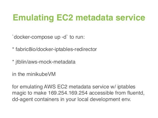Emulating EC2 metadata service `docker-compose up -d` to run: * fabric8io/docker-iptables-redirector * jtblin/aws-mock-met...