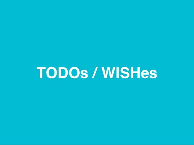 TODOs / WISHes