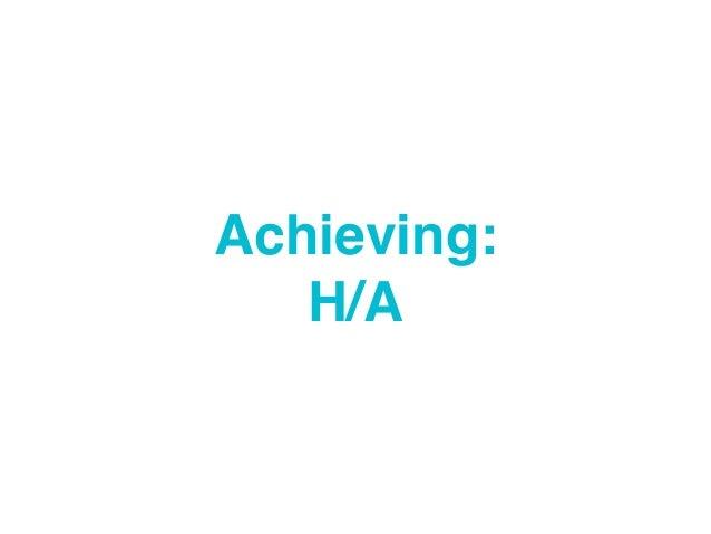Achieving: H/A