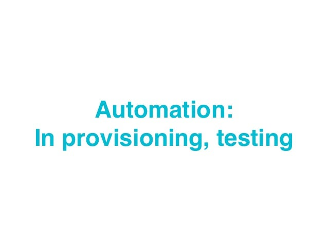 Automation: In provisioning, testing