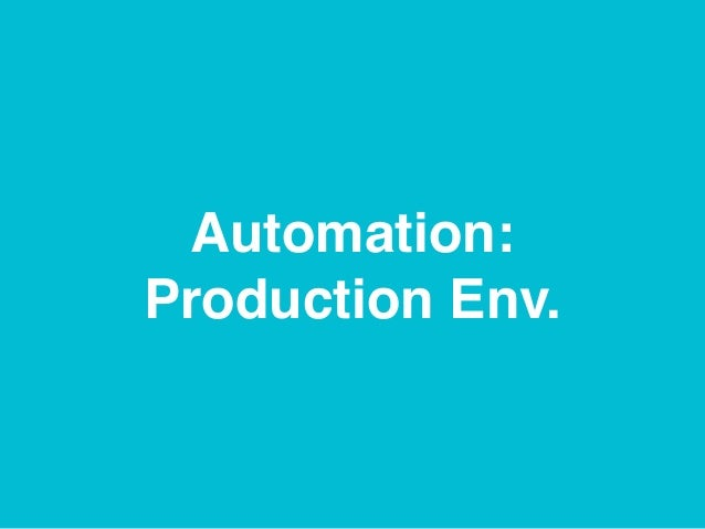 Automation: Production Env.