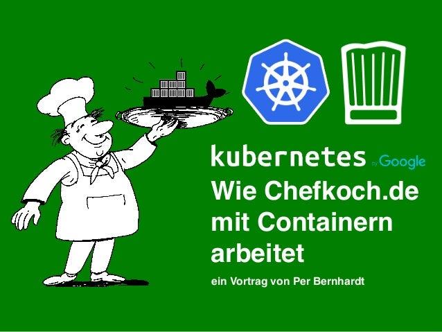 Wie Chefkoch.de mit Containern arbeitet ein Vortrag von Per Bernhardt