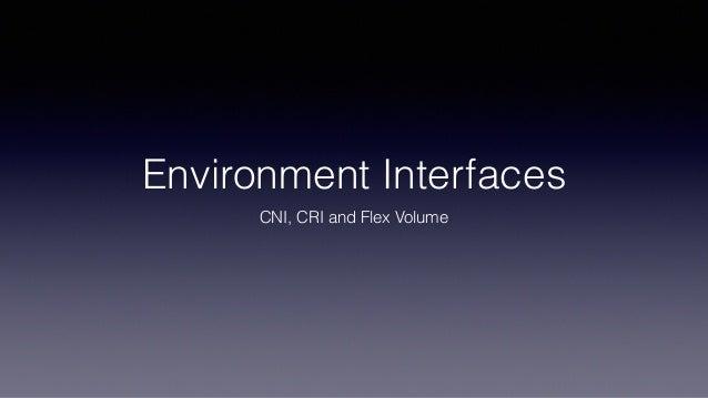 Environment Interfaces CNI, CRI and Flex Volume