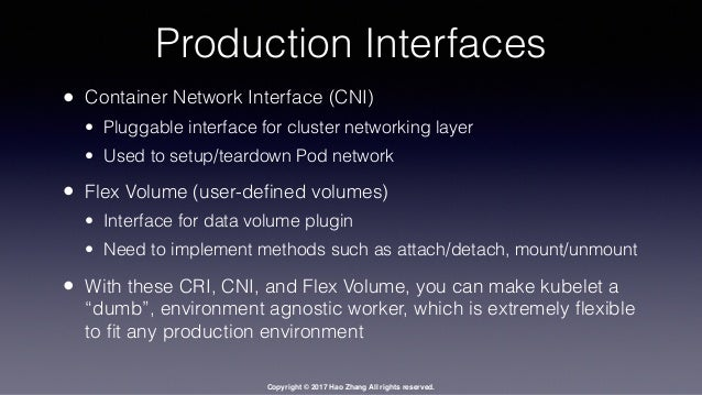 Copyright © 2017 Hao Zhang All rights reserved. Production Interfaces • Container Network Interface (CNI) • Pluggable inte...