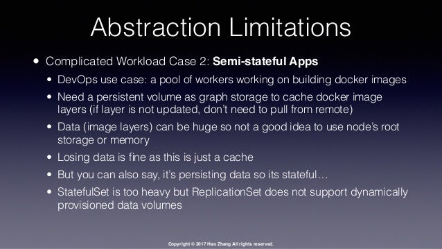 Copyright © 2017 Hao Zhang All rights reserved. Abstraction Limitations • Complicated Workload Case 2: Semi-stateful Apps ...