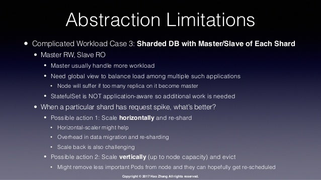 Copyright © 2017 Hao Zhang All rights reserved. Abstraction Limitations • Complicated Workload Case 3: Sharded DB with Mas...